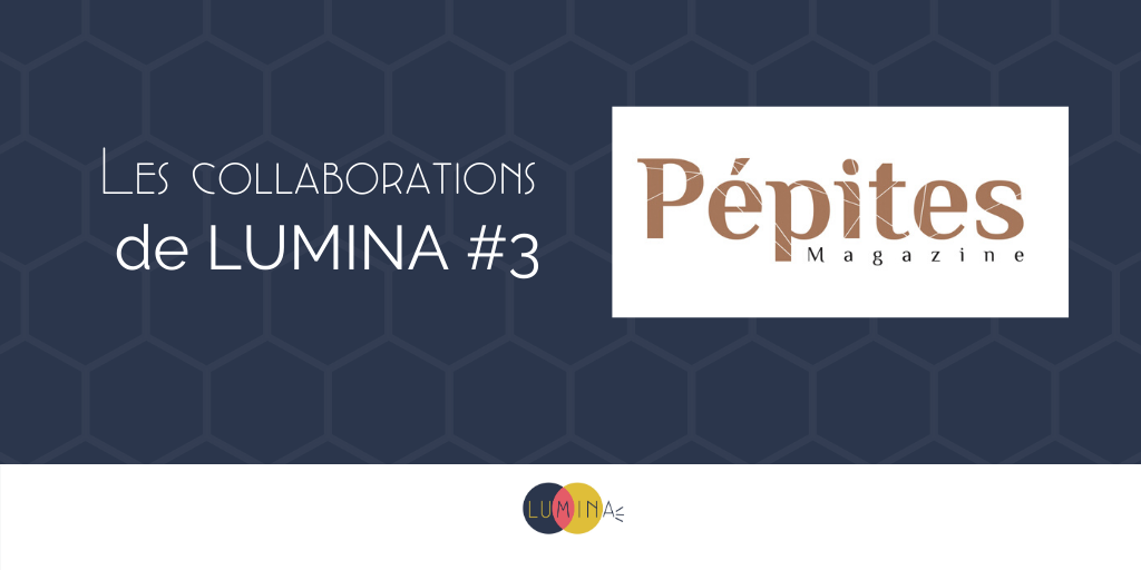 Collaboration Pépites LUMINA